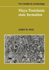 Maya Postclassic State Formation
