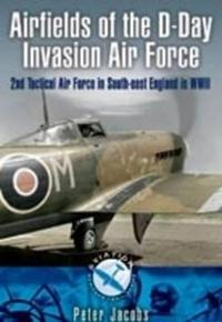 Airfields of the D-Day Invasion Force