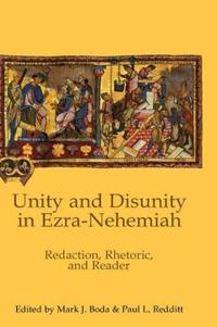 Unity and Disunity in Ezra-Nehemiah: Redaction, Rhetoric, and Reader