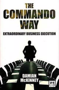 The Commando Way: Extraordinary Business Execution