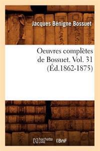 Oeuvres Completes de Bossuet. Vol. 31 (Ed.1862-1875)