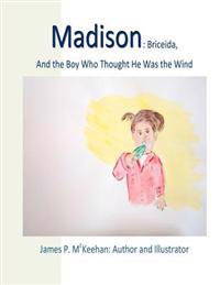 Madison: Madison: Briceida and the Boy Who Thought He Was the Wind