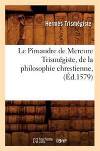 Le Pimandre de Mercure Trism�giste, de la Philosophie Chrestienne, (�d.1579)