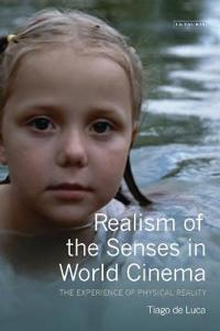 Realism of the Senses in World Cinema: The Experience of Physical Reality