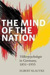 The Mind of the Nation: Völkerpsychologie in Germany, 1851-1955
