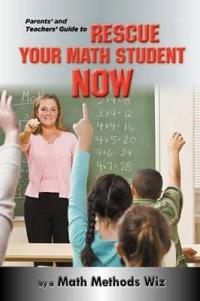 Parents' and Teachers' Guide to Rescue Your Math Student Now