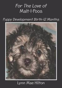 For the Love of Malt-I-Poos: Puppy Development Birth-12 Months