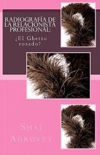 Radiografia de La Relacionista Profesional: El Ghetto Rosado?