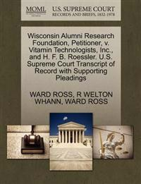 Wisconsin Alumni Research Foundation, Petitioner, V. Vitamin Technologists, Inc., and H. F. B. Roessler. U.S. Supreme Court Transcript of Record with Supporting Pleadings