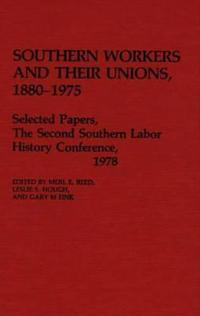 Southern Workers and Their Unions, 1880-1975