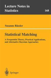 Statistical Matching: A Frequentist Theory, Practical Applications and Alternative Bayesian Approaches