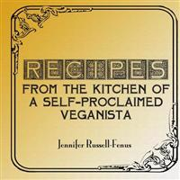 Recipes from the Kitchen of a Self-Proclaimed Veganista