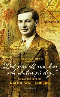 """""""Det står ett rum här och väntar på dig ..."""" : berättelsen om Raoul Wallenberg"""