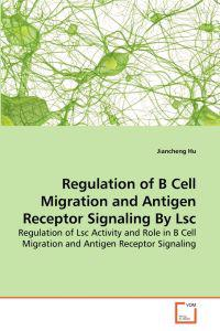 Regulation of B Cell Migration and Antigen Receptor Signaling by Lsc