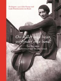Oss håller inga bojor, oss binder inga band! : på långritt i 1920-talets Europa med Linde Klinckowström-von Rosen