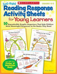Just-Right Reading Response Activity Sheets for Young Learners, Grades K-2: 50 Reproducible Graphic Organizers That Help Children Write Meaningful Res