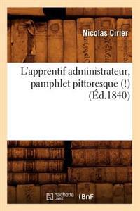 L'Apprentif Administrateur, Pamphlet Pittoresque (!), (Ed.1840)
