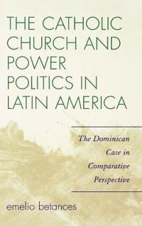 The Catholic Church and Power Politics in Latin America