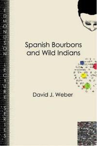Spanish Bourbons and Wild Indians