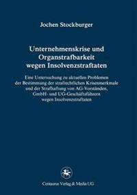 Unternehmenskrise Und Organstrafbarkeit Wegen Insolvenzstraftaten: Eine Untersuchung Zu Aktuellen Problemen Der Bestimmung Der Strafrechtlichen Krisen