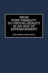 From Pure Visibility to Virtual Reality in an Age of Estrangement