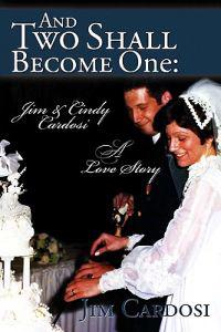 And Two Shall Become One: Jim and Cindy Cardosi- A Love Story