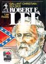 Robert E. Lee: Gallant Christian Soldier