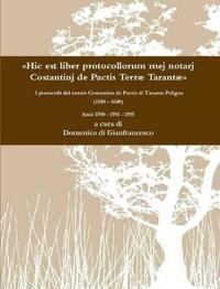 """A """"Hic Est Liber Protocollorum Mej Notarj Costantinj De Pactis Terra TarantaA"""" I Protocolli Del Notaio Costantino De Pactis Di Taranta Peligna (1590 - 1609) Anni 1590 - 1591 - 1595"""