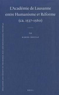L'Académie de Lausanne Entre Humanisme Et Réforme (Ca. 1537-1560)