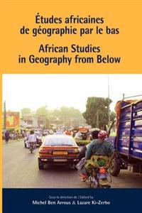 African Studies in Geography from Below / Etudes Africaines De Geographie Par Le Bas