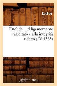 Euclide, Diligentemente Rassettato E Alla Integrita Ridotto (Ed.1565)