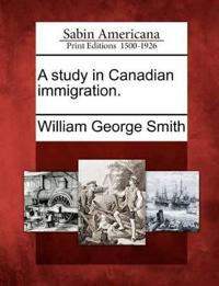 A Study in Canadian Immigration.