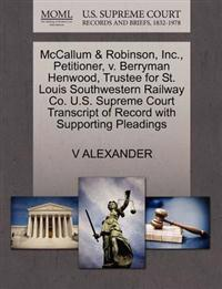 McCallum & Robinson, Inc., Petitioner, V. Berryman Henwood, Trustee for St. Louis Southwestern Railway Co. U.S. Supreme Court Transcript of Record with Supporting Pleadings