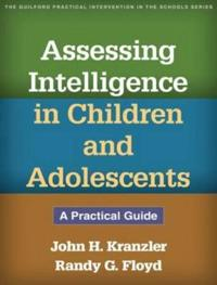 Assessing Intelligence in Children and Adolescents: A Practical Guide