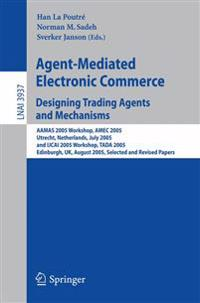 Agent-mediated Electronic Commerce, Designing Trading Agents and Mechanisms