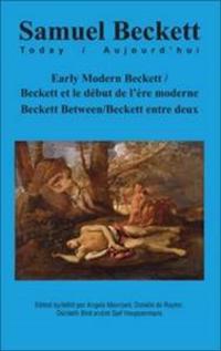 Early Modern Beckett / Beckett Et Le Debut de L'Ere Moderne: Beckett Between / Beckett Entre Deux