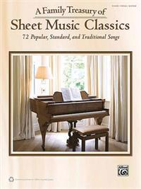 A Family Treasury of Sheet Music Classics: 72 Popular, Standard, and Traditional Songs