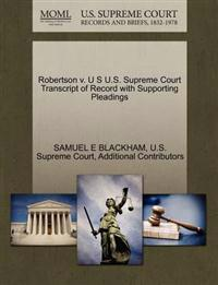 Robertson V. U S U.S. Supreme Court Transcript of Record with Supporting Pleadings