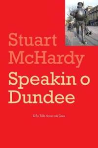 Speakin O Dundee: Tales Lang Tellt Aroun the Toun
