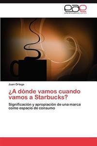 A Donde Vamos Cuando Vamos a Starbucks?