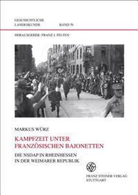Kampfzeit Unter Franzosischen Bajonetten: Die Nsdap In Rheinhessen In der Weimarer Republik