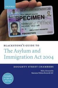 Blackstone's Guide to the Asylum and Immigration Treatment of Claimants, Etc Act 2004