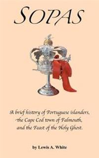 Sopas: A Brief History of Portuguese Islanders, the Cape Cod Town of Falmouth, and the Feast of the Holy Ghost