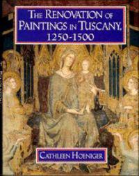 The Renovation of Paintings in Tuscany, 1250-1500