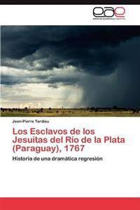 Los Esclavos de Los Jesuitas del Rio de La Plata (Paraguay), 1767
