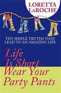 Life Is Short, Wear Your Party Pants