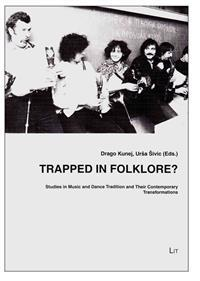Trapped in Folklore?: Studies in Music and Dance Tradition and Their Contemporary Transformations
