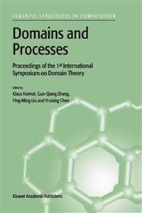 Domains and Processes: Proceedings of the 1st International Symposium on Domain Theory Shanghai, China, October 1999