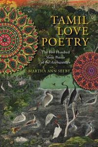 Tamil Love Poetry: The Five Hundred Short Poems of the Ainkurunuru, an Early Third-Century Anthology