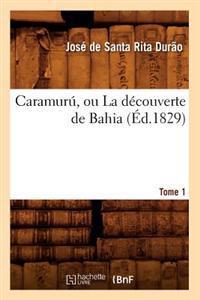 Caramuru, Ou La Decouverte de Bahia. Tome 1 (Ed.1829)
